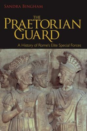 The Praetorian Guard: A History of Rome's Elite Special Forces by Sandra Bingham
