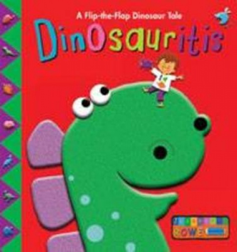Dinosauritis: A Flip-the-Flap Dinosaur Tale by Jeannette Rowe.