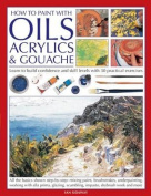 How to Paint with Oils, Acrylics and Gouache