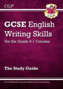 New GCSE English Writing Skills Study Guide - For the Grade 9-1 Courses