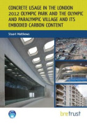 Concrete Usage in the London 2012 Olympic Park and the Olympic and Paralympic Village and Its Embodied Carbon Content