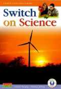 Switch On Science - 4th Class Pupil's Book