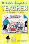 It Shouldn't Happen to a Teacher
