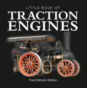 Little Book of Traction Engines - Fred Dibnah Edition
