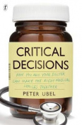 Critical Decisions:How You and Your Doctor Can Make the Right Medical   Choices Together