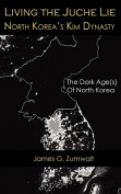 Living the Juche Lie | North Korea's Kim Dynasty