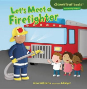 Let's Meet a Firefighter (Cloverleaf Books