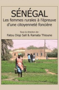 Senegal. Les Femmes Rurales A L'Epreuve D'Une Citoyennete Fonciere [FRE]