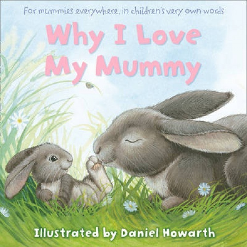 Why I Love My Mummy by Daniel Howarth.