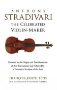 Anthony Stradivari the Celebrated Violin-Maker