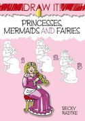 Draw It! Princesses, Mermaids and Fairies