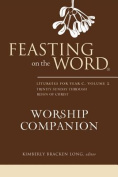 Feasting on the Word Worship Companion: Trinity Sunday Through Reign of Christ