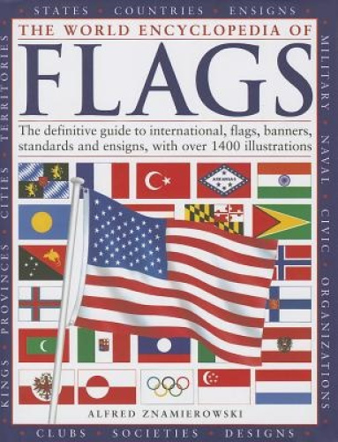 The World Encyclopedia of Flags: The Definitive Guide to International Flags,
