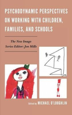 Psychodynamic Perspectives on Working with Children, Families, and Schools (New Imago)