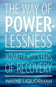 The Way of Powerlessness - Advaita and the 12 Steps of Recovery