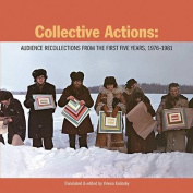 Collective Actions - Audience Recollections from the First Five Years 1976-1981