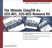 The Ultimate Comptia A+ 220-801 220-802 Resource Kit