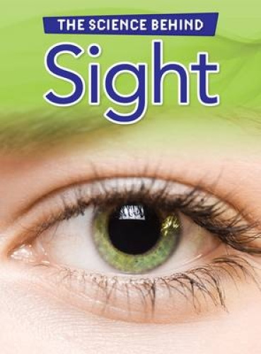 Sight (Raintree Perspectives: The Science Behind) by Louise Spilsbury.