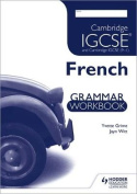Cambridge IGCSE and International Certificate French Foreign Language Grammar Workbook