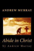 Andrew Murray: Abide in Christ