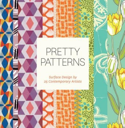 Pretty Patterns: Surface Design by 25 Contemporary Artists by Amy E. Achaibou.