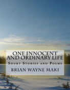 One Innocent & Ordinary Life  : Short Stories and Poems