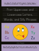 Print Uppercase and Lowercase Letters, Words, and Silly Phrases