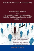Apple Certified Macintosh Technician (ACMT) Secrets To Acing The Exam and Successful Finding And Landing Your Next Apple Certified Macintosh Technician (ACMT) Certified Job