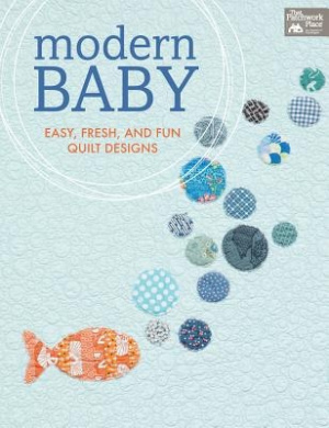 Modern Baby: Easy, Fresh, and Fun Quilt Designs