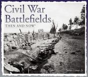 Civil War Battlefields Then & Now (Then & Now