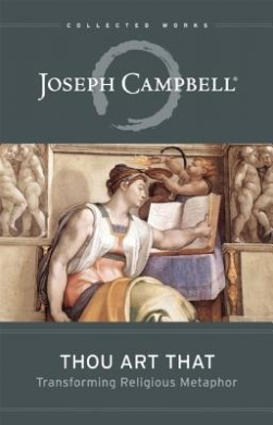 Thou Art That: Transforming Religious Metaphor (Collected Works of Joseph Campbell)