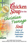 Chicken Soup for the Christian Teenage Soul