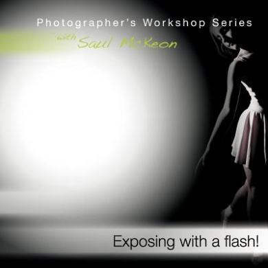 Exposing with a flash!: a how-to guide for mastering exposure when using hot shoe flash (Photographer's Workshop Series)
