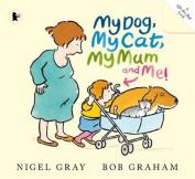 My Dog, My Cat, My Mum And Me!