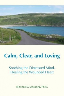 Calm, Clear and Loving: Soothing the Distressed Mind, Healing the Wounded Heart