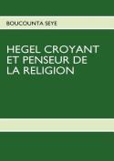 Hegel Croyant Et Penseur de La Religion [FRE]
