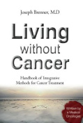 Living Without Cancer - Handbook of Integrative Methhods for Cancer Treatment