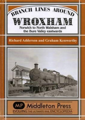 Branch Lines Around Wroxham: Norwich to North Walsham and the Bure Valley Eastwards (Branch Lines)