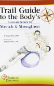 Trail Guide to the Body's Quick Reference to Stretch and Strengthen