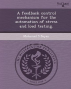A Feedback Control Mechanism for the Automation of Stress and Load Testing
