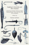 Angling in Australia and New Zealand - A Selection of Classic Articles on Spear Fishing, Sharks, Trout and Other Fish of the Antipodes