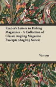 Reader's Letters to Fishing Magazines - A Collection of Classic Angling Magazine Excerpts