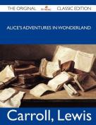 Alice's Adventures in Wonderland - The Original Classic Edition