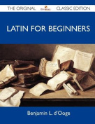 Latin for Beginners - The Original Classic Edition