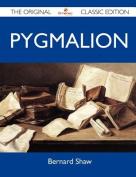 Pygmalion - The Original Classic Edition