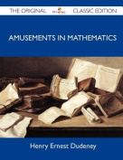 Amusements in Mathematics - The Original Classic Edition