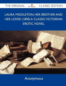 Laura Middleton; Her Brother and Her Lover (1890) a Classic Victorian Erotic Novel - The Original Classic Edition