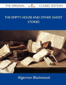 The Empty House and Other Ghost Stories - The Original Classic Edition