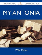 My Antonia - The Original Classic Edition