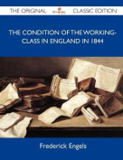 The Condition of the Working-Class in England in 1844 - The Original Classic Edition